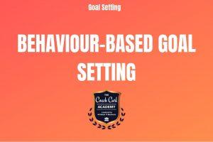 Behaviour Based Goal Setting